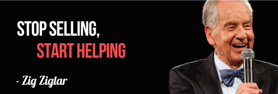 Stop selling and start helping - Zig Ziglar