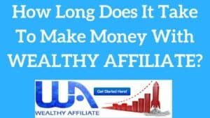 how long does it take to make money with wealthy affiliate