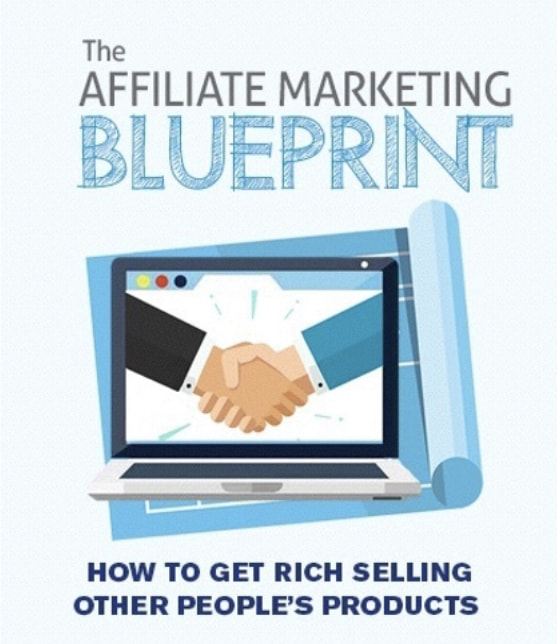 The Affiliate Marketing Blueprint - How To Get Rich Selling Other People's Products
